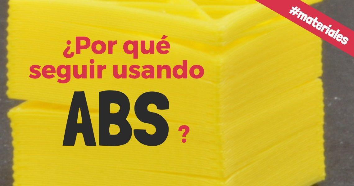 ¿Por qué seguir usando ABS en impresión 3D?